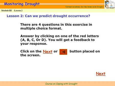 Virtual Academy for the Semi Arid Tropics Course on Coping with Drought Monitoring Drought Module III - Lesson 2 Lesson 2: Can we predict drought occurrence?