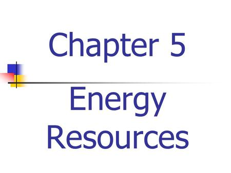 Chapter 5 Energy Resources