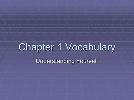 Chapter 1 Vocabulary Understanding Yourself. Heredity  The sum of all traits passed on through genes from parents to children.