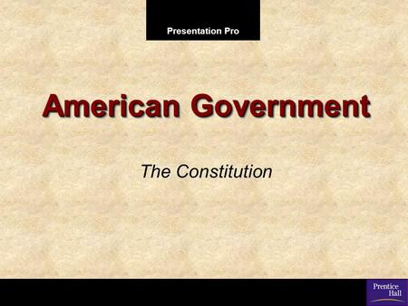 American Government The Constitution.