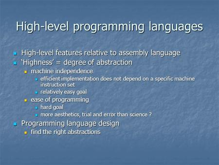 High-<strong>level</strong> <strong>programming</strong> <strong>languages</strong> High-<strong>level</strong> features relative to assembly <strong>language</strong> High-<strong>level</strong> features relative to assembly <strong>language</strong> 'Highness' = degree.