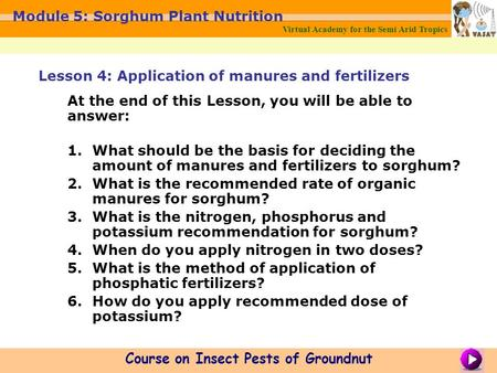 Virtual Academy for the Semi Arid Tropics Course on Insect Pests of Groundnut Module 5: Sorghum Plant Nutrition Lesson 4: Application of manures and fertilizers.