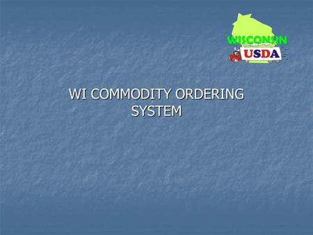 WI COMMODITY ORDERING SYSTEM. School Food Authority Summary & Delivery Location Forms Submission.