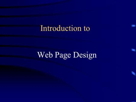 Introduction to Web Page Design. General Design Tips.