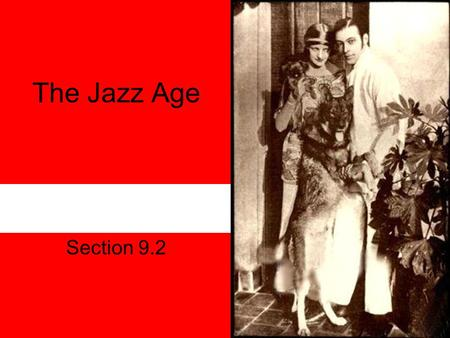 The Jazz Age Section 9.2. Today's Agenda 9.2 Slide Show Presentations Homework –Read 9.3.