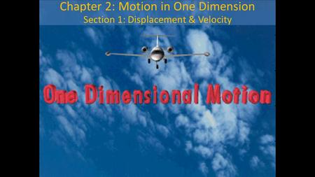 Chapter 2: Motion in One Dimension Section 1: Displacement & Velocity.