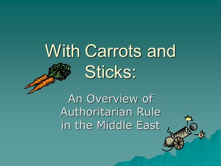 With Carrots and Sticks: An Overview <strong>of</strong> Authoritarian Rule in the Middle East.