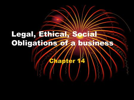 Legal, Ethical, Social Obligations of a business Chapter 14.