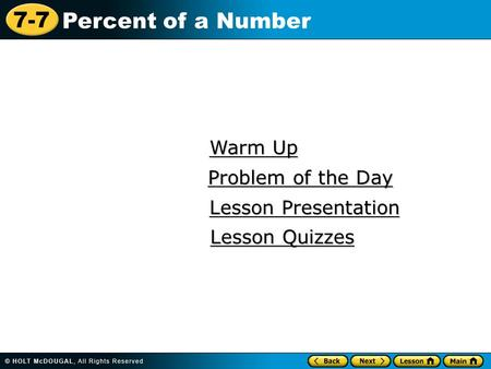 7-7 Percent of a Number Warm Up Warm Up Lesson Presentation Lesson Presentation Problem of the Day Problem of the Day Lesson Quizzes Lesson Quizzes.