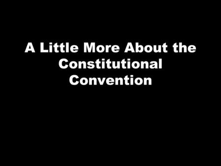 A Little More About the Constitutional Convention.
