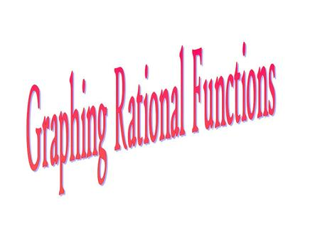 Definition: A rational function is a function that can be written where p(x) and q(x) are polynomials. 8) Graph Steps to graphing a rational function.