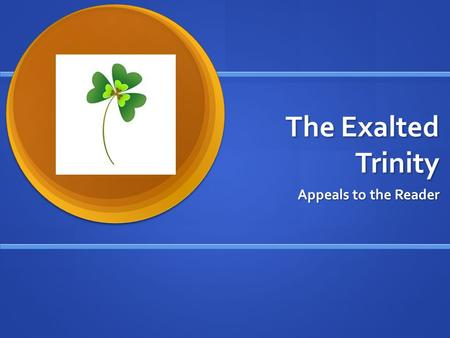 The Exalted Trinity Appeals to the Reader. Aristotle Aristotle was one of the first to discover that effective speakers use three kinds of appeals to.