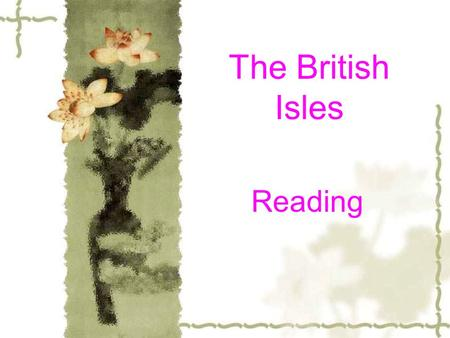 The British Isles Reading The tasks of this period:  1.Get a better understanding of the British Isles.  2.Describe something about the British Isles.