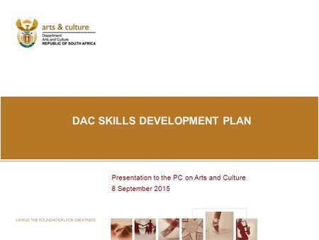 DAC <strong>SKILLS</strong> DEVELOPMENT PLAN <strong>Presentation</strong> to the PC on Arts and Culture 8 September 2015.