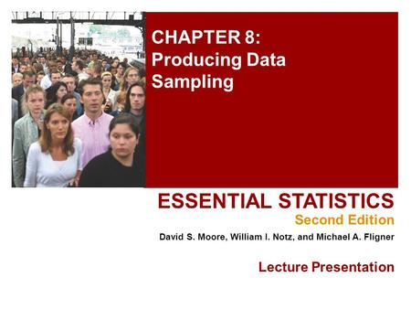 CHAPTER 8: Producing Data Sampling ESSENTIAL STATISTICS Second Edition David S. Moore, William I. Notz, and Michael A. Fligner Lecture Presentation.