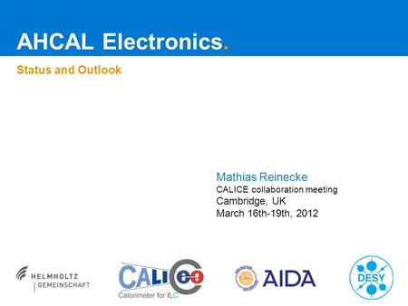 AHCAL Electronics. Status and Outlook Mathias Reinecke CALICE collaboration meeting Cambridge, UK March 16th-19th, 2012.