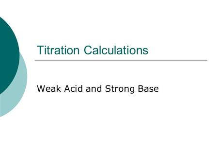 Titration Calculations Weak Acid and Strong Base.