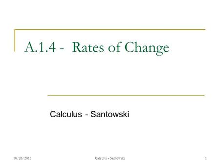10/26/20151 A.1.4 - Rates of Change Calculus - Santowski.