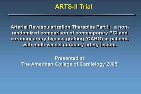 Arterial Revascularization Therapies Part II: a non- randomized comparison of contemporary PCI and coronary artery bypass grafting (CABG) in patients with.