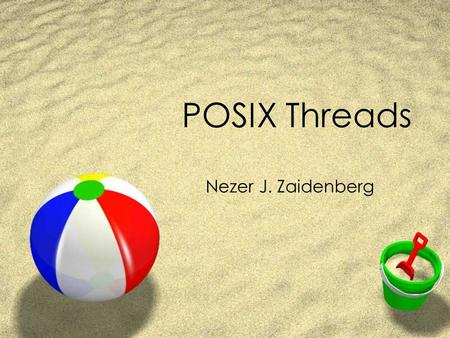 POSIX Threads Nezer J. Zaidenberg. References  Advanced programming for the UNIX environment (2nd edition chapter 11+12 This material does not exist.