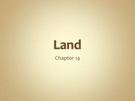 Chapter 14. Objectives 1.Distinguish between urban and rural land. 2.Describe three major ways in which humans use land. 3.Explain the concept of ecosystem.