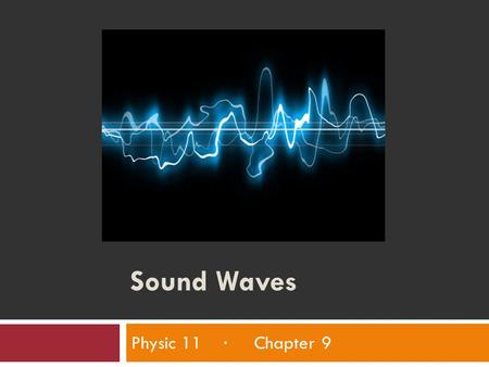 Sound Waves Physic 11 · Chapter 9.