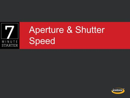 Aperture & Shutter Speed. STEP 1 - LEARN In this lesson, you will learn about using aperture and shutter speed while taking photos.