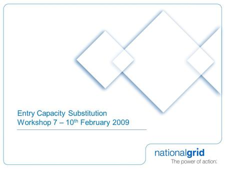 Entry Capacity Substitution Workshop 7 – 10 th February 2009.