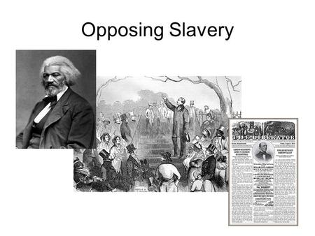 Opposing Slavery. Vocabulary American Colonization Society – organization in the early 1800s that proposed to end slavery by helping African Americans.