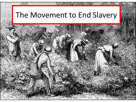 The Movement to End Slavery. I. Abolition A. Ending Slavery 1.In the 1830's a movement formed seeking abolition – an end of slavery 2.Some wanted emancipation.