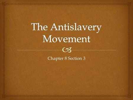 Chapter 8 Section 3.   Slavery  Considered an American institution since colonial times  Growth of cotton farming  need for slaves grew  Suffered.