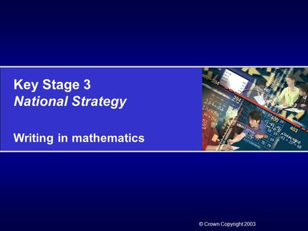 Key Stage 3 National Strategy Writing in mathematics © Crown Copyright 2003.