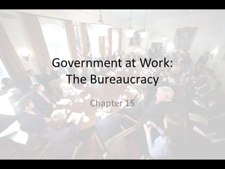 Government at Work: The Bureaucracy Chapter 15. THE EXECUTIVE OFFICE OF THE PRESIDENT Section 2.