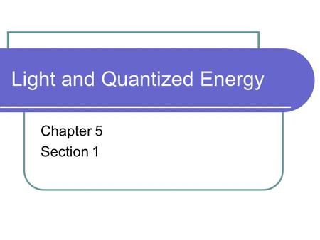Light and Quantized Energy Chapter 5 Section 1. Wave Nature of Light Electromagnetic radiation is a form of energy that exhibits wavelike behavior as.