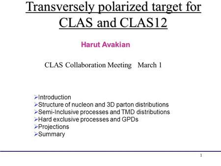 1 Transversely polarized target for CLAS and CLAS12  Introduction  Structure of nucleon and 3D parton distributions  Semi-Inclusive processes and TMD.