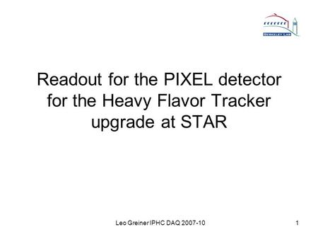 Leo Greiner IPHC DAQ 2007-101 Readout for the PIXEL detector for the Heavy Flavor Tracker upgrade at STAR.