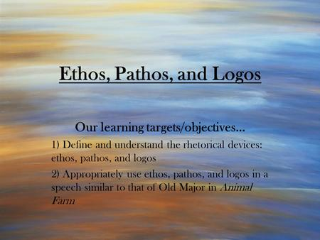 Ethos, Pathos, and Logos Our learning targets/objectives… 1) Define and understand the rhetorical devices: ethos, pathos, and logos 2) Appropriately use.
