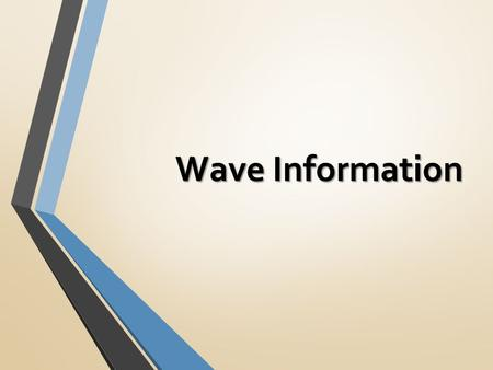 Wave Information. 1.A wave is an oscillation or back and forth OR up and down movement. 2. Waves that travel through matter are called mechanical waves.