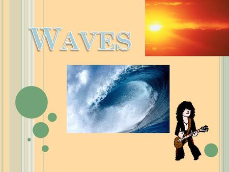I will know the three different types of mechanical waves. I will know the relationships among speed, wavelength, and frequency. I will be able to identify.