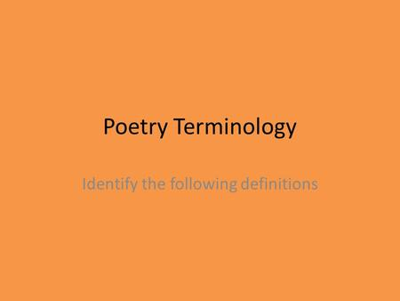Poetry Terminology Identify the following definitions.