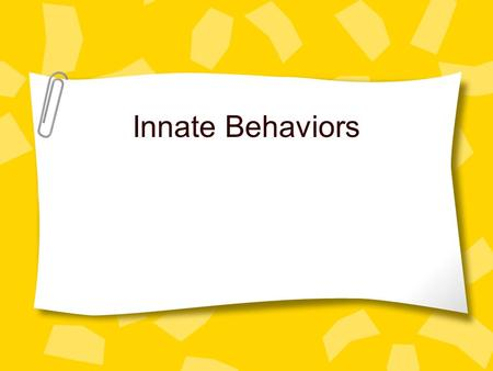 Innate Behaviors. Notes Innate behaviors includes both automatic and instinctive. Innate behaviors are also known as inherited behaviors.