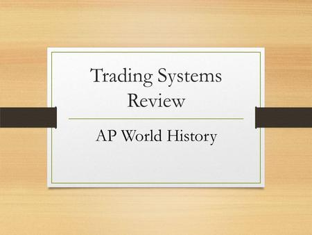 Trading Systems Review AP World History. Before 600 BCE Mainly localized trade Mesopotamia was known to trade with Ancient Egypt Hittites (nomadic group)
