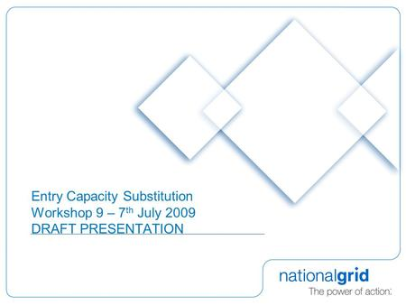 Entry Capacity Substitution Workshop 9 – 7 th July 2009 DRAFT PRESENTATION.