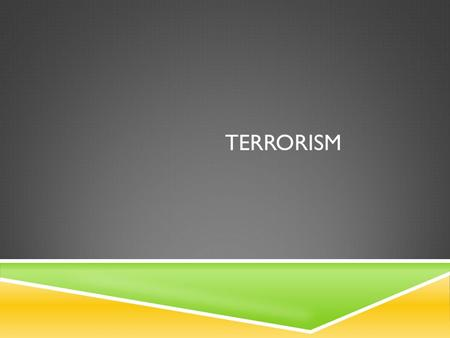 TERRORISM. DEFINITION  The unlawful use of – or threatened use of – force of violence against individuals or property to coerce or intimidate governments.