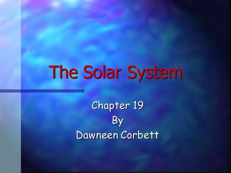 <strong>The</strong> <strong>Solar</strong> <strong>System</strong> Chapter 19 By Dawneen Corbett Different Views of <strong>the</strong> <strong>Solar</strong> <strong>System</strong> n Earth-Centered model: included <strong>the</strong> Earth, moon, sun, five <strong>planets</strong>,