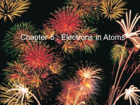 Chapter 5 : Electrons in Atoms. Problems with Rutherford's Model Chlorine # 17 Reactive Potassium # 19 Very reactive Argon # 18 Not reactive.