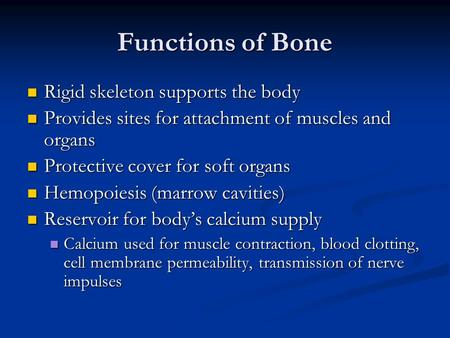Functions of Bone Rigid skeleton supports the body
