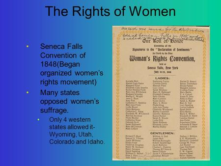 The Rights of Women Seneca Falls Convention of 1848(Began organized women's rights movement) Many states opposed women's suffrage. Only 4 western states.