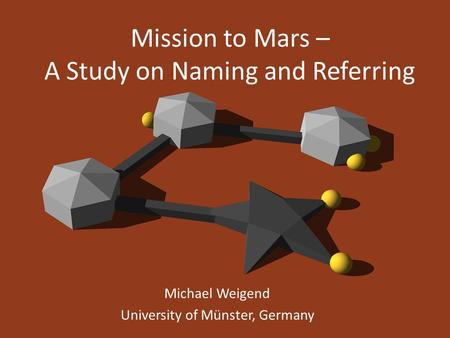 <strong>Mission</strong> <strong>to</strong> <strong>Mars</strong> – A Study on Naming and Referring Michael Weigend University of Münster, Germany.
