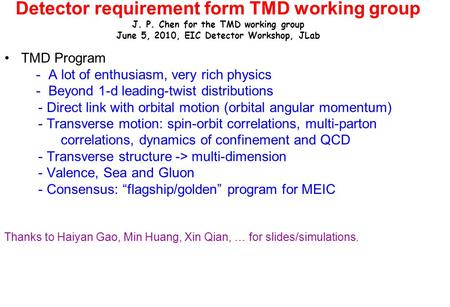 Detector requirement form TMD working group J. P. Chen for the TMD working group June 5, 2010, EIC Detector Workshop, JLab TMD Program - A lot of enthusiasm,